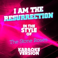 I Am the Resurrection (In the Style of the Stone Roses) - Single — Ameritz Audio Karaoke