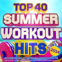 Top 40 Summer Workout Hits 2014 - 40 Essential Fitness & Workout Hits - Perfect for Exercise, Jogging, Keep Fit, Spinning, Bootcamp & Gym — Power Fitness Crew