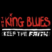 Keep The Faith — The King Blues