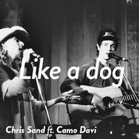Like a Dog — Chris Sand / Camo Davi, Chris Sand with Camo Davi