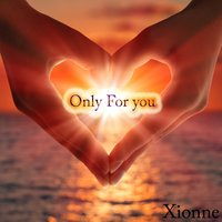 Only for You — Xionne