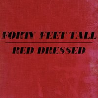Red Dressed — Forty Feet Tall