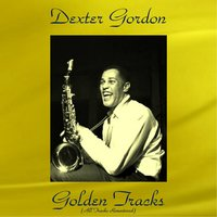 Dexter Gordon Golden Tracks — Kenny Drew, Paul Chambers, Philly Joe Jones, Sonny Clark, Dexter Gordon