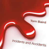 Incidents And Accidents — Tom Baird