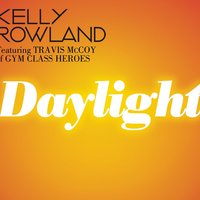 Daylight — Kelly Rowland, Kelly Rowland featuring Travis McCoy of Gym Class Heroes