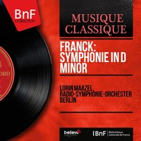 Franck: Symphonie in D Minor — Сезар Франк, Lorin Maazel, Radio-Symphonie-Orchester Berlin