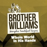 Whole World in His Hands — Brother Williams Memphis Sanctified Singers