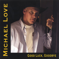Good Luck, Goodbye — Michael Love