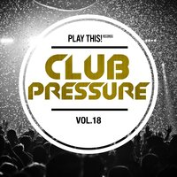 Club Pressure, Vol. 18 - The Electro and Clubsound Collection — сборник