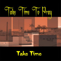 Take Time to Pray — Take Time