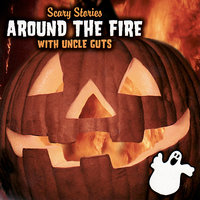 Scary Stories - Around the Fire With Uncle Guts — Harry Whitaker, Tom Joyal, Rose McNeely, Uncle Guts, Ingrid McNeely, Garth Morrisette