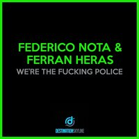 We're The Fucking Police — Federico Nota, Ferran Heras