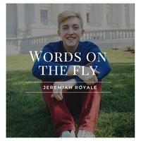 Words on the Fly — Jeremiah Royale