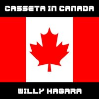 Casseta in Canada — Willy Hagara