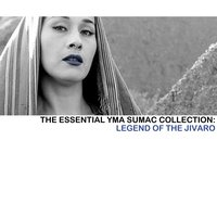 The Essential Yma Sumac Collection: Legend Of The Jivaro — Yma Sumac