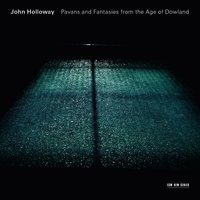 Pavans and Fantasies from the Age of Dowland — John Holloway, Генри Пёрселл, Джон Доуленд, Мэтью Локк