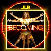 Becoming — Jlr