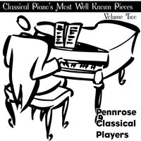 Classical Piano's Most Well Known Pieces Volume Two — Pennrose Classical Players, Albert Kennedy, Timothy Finnegan