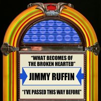 What Becomes Of The Brokenhearted / I've Passed This Way Before — Jimmy Ruffin