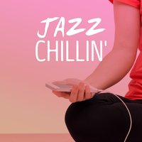 Jazz Chillin' — Chillout
