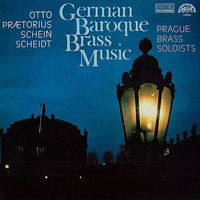 Baroque Music of Germany — Michael Praetorius, Samuel Scheidt, Johann Hermann Schein, Valerius Otto, The Prague Brass Soloists