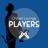 Chilled Lounge Players — Chill Lounge Players