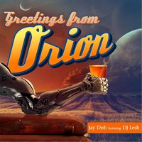 Greetings from Orion — Jay Dub