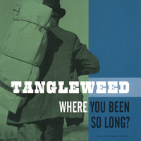 Where You Been So Long — Tangleweed