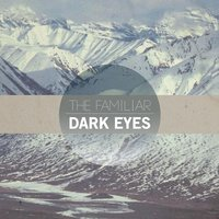 Dark Eyes — The Familiar