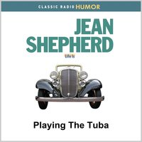 Playing the Tuba — Jean Shepherd