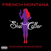 Shot Caller — French Montana, Charlie Rock