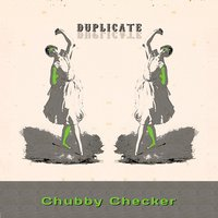 Duplicate — Chubby Checker