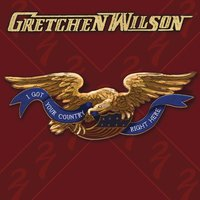I Got Your Country Right Here — Gretchen Wilson
