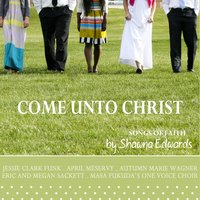 Come Unto Christ (Songs by Shawna Edwards) — сборник