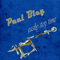 Easily Stop Time — Paul Bley