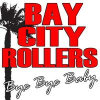 Bye Bye Baby — Bay City Rollers