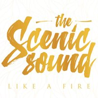 Like a Fire — The Scenic Sound