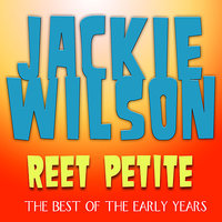 Reet Petite - The Best of the Early Years — Jackie Wilson