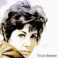 To Love Somebody — Timi Yuro