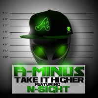 Take It Higher (feat. n-Sight) — A-Minus, N-Sight