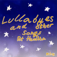 Lullabyes and Other Songs — Pat Hamilton