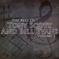 The Best Of Tony Scott and Bill Evans Volume 1 — Tony Scott and Bill Evans