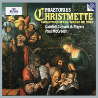 Praetorius: Christmas Mass — Paul McCreesh, Gabrieli Players, Gabrieli Consort, Gabrieli Players [Ensemble], Paul McCreesh [Conductor], Gabrieli Consort [Ensemble]