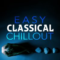 Easy Classical Chillout — Relaxing Classical Music Ensemble, Classical Sleep Music, Classical Chillout, Classical Chillout|Classical Sleep Music|Relaxing Classical Music Ensemble