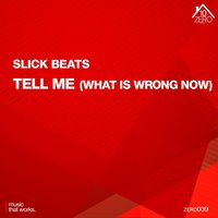 Tell Me (What Is Wrong Now) — Slick Beats