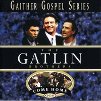 Come Home — The Gatlin Brothers