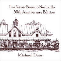 I've Never Been to Nashville — Michael Dues