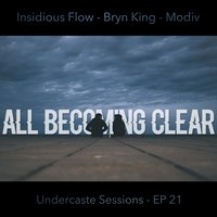 All Becoming Clear (Episode 21) — Modiv, Insidious Flow, Bryn King, Undercaste Sessions
