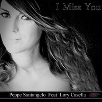 I Miss You — Peppe Santangelo, Lory Casella