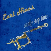Easily Stop Time — Earl Hines and His Orchestra, Wardell Gray Quartet
